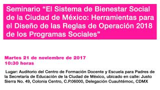 """Seminario """"El Sistema de Bienestar Social de la Ciudad de México: Herramientas para el Diseño de las Reglas de Operación 2018 de los Programas Sociales"""""""