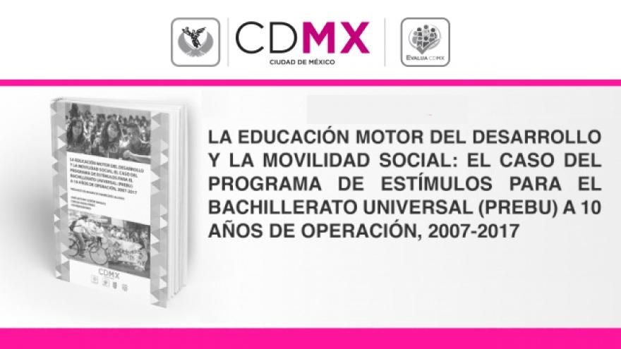 La Educación Motor del Desarrollo y la Movilidad Social: El Caso del Programa de Estímulos para el Bachillerato Universal (PREBU) a 10 Años de Operación, 2007-2017
